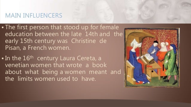  The first person that stood up for female education between the late 14th and the early 15th century was Christine de Pi...