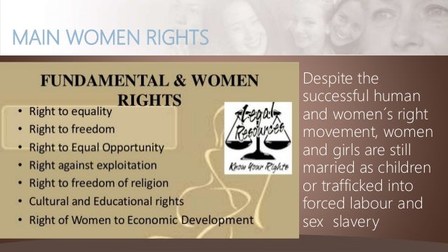 MAIN WOMEN RIGHTS Despite the successful human and women´s right movement, women and girls are still married as children o...