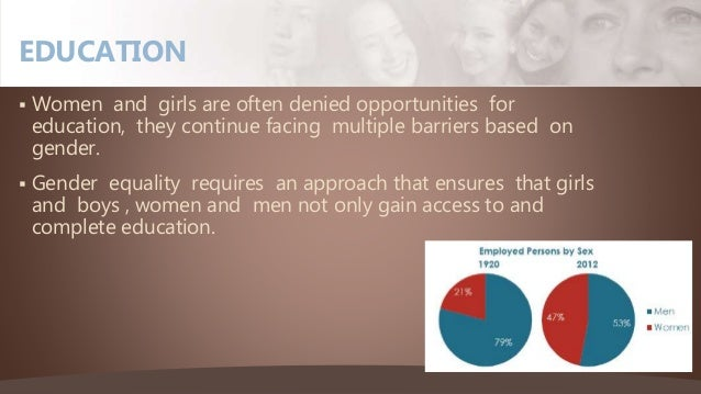  Women and girls are often denied opportunities for education, they continue facing multiple barriers based on gender.  ...