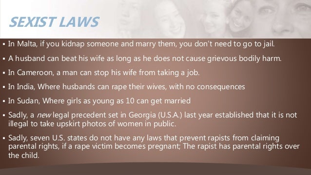 In Malta, if you kidnap someone and marry them, you don't need to go to jail.  A husband can beat his wife as long as h...
