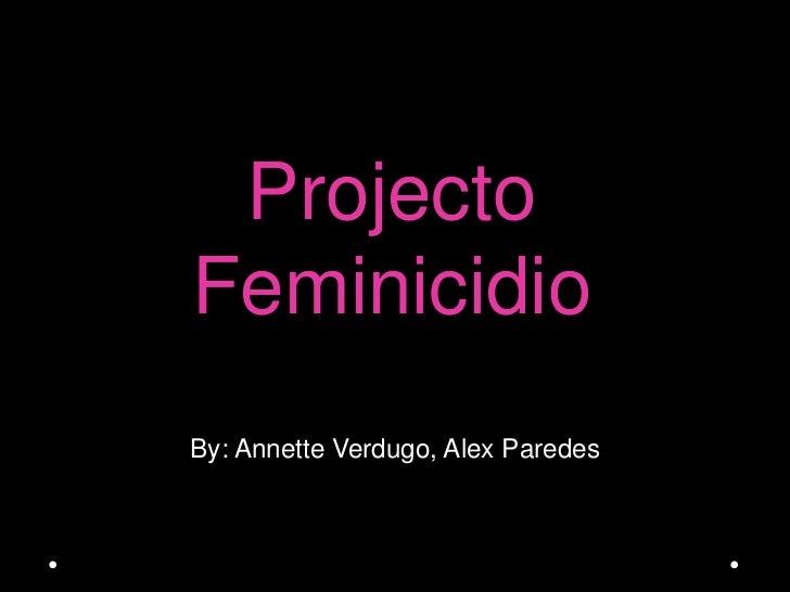 ProjectoFeminicidioBy: Annette Verdugo, Alex Paredes