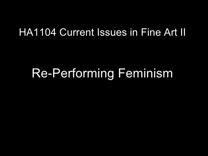 HA1104 Current Issues in Fine Art II Re-Performing Feminism