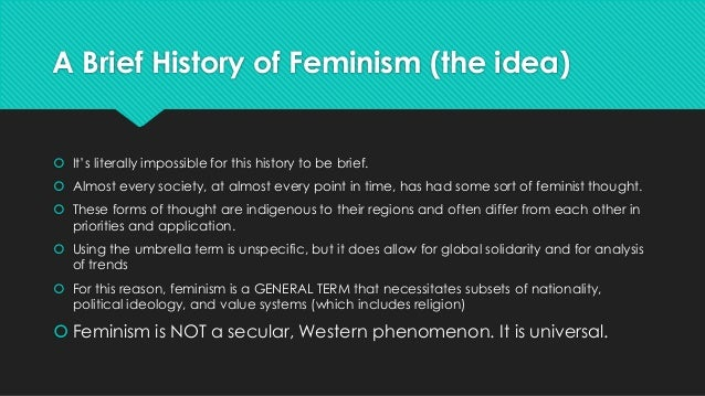 a brief history on feminism History of feminism welcome  explore this subject area further with the routledge women's and gender history book series carry on your research expand your knowledge of this subject with the routledge research in gender and history series sign up for newsletter.