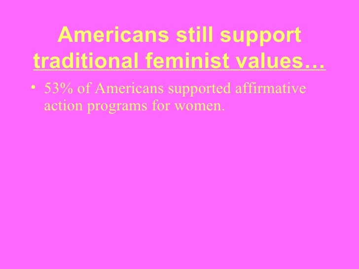 feminism and affirmative action Feminism emerged around the same time – affirmative action is relatively new, and it's the best means we have of building true equality, a phasing of the remnants of archaic beliefs that we have held for centuries.