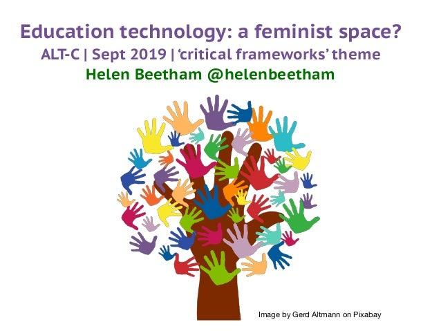 Image by Gerd Altmann on Pixabay Education technology: a feminist space? ALT-C | Sept 2019 | 'critical frameworks' theme H...