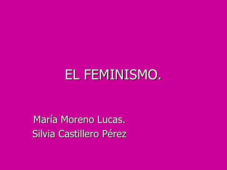 EL FEMINISMO. María Moreno Lucas. Silvia Castillero Pérez