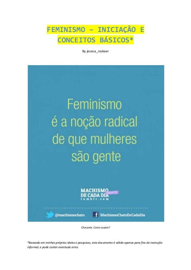 FEMINISMO – INICIAÇÃO E                 CONCEITOS BÁSICOS*                                         By jessica_rockeer     ...