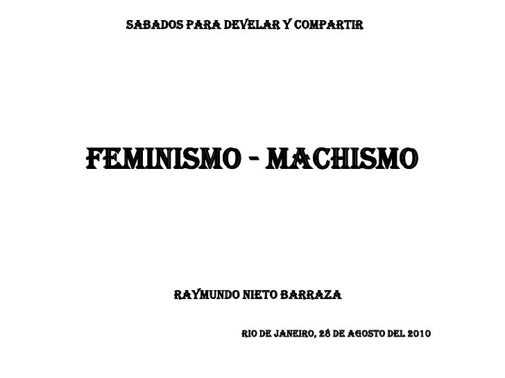 SABADOS PARA DEVELAR Y COMPARTIRFEMINISMO - MACHISMO        RAYMUNDO NIETO BARRAZA                 RIO DE JANEIRO, 28 DE a...