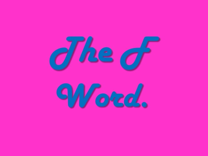 The F Word.<br />