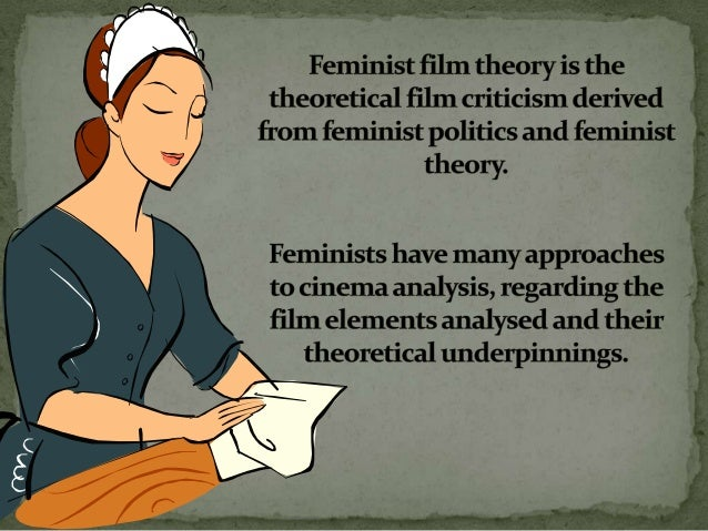 The development of feminist film theory was inf luenced by second wave feminism and the development of women's studies wit...