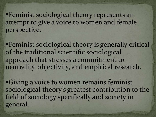 Third, most feminists claim that all sociological theories are gender-biased but fail to provide any proof of this claim. ...