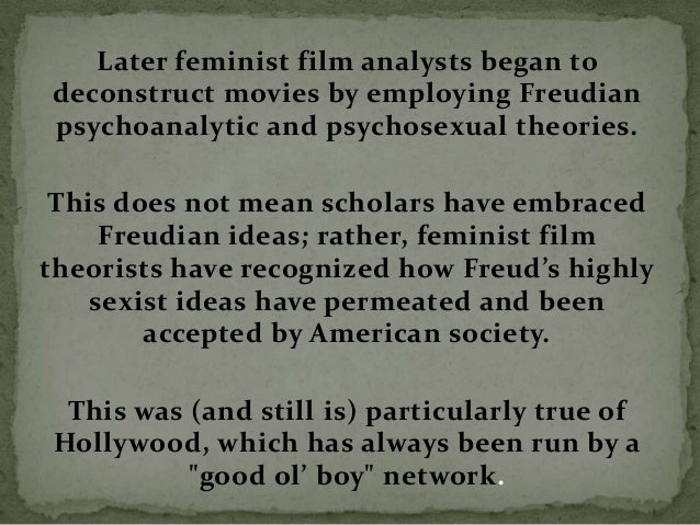 Freud's view of females is manifest in movies where women who assume positions of power, e.g., become sexually aggressive ...