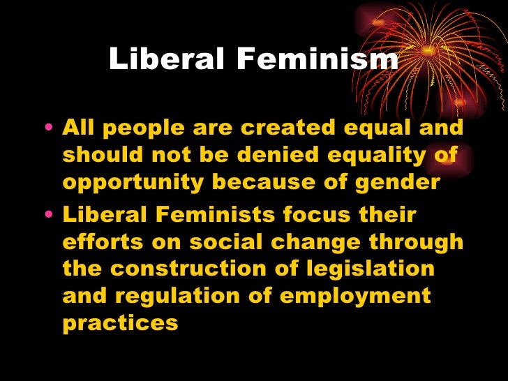 liberal feminism Liberal feminism is feminist due to the movement's focus on women's rights notable feminist writers such as mary wollostonecraft are such because they have writen books that focus on the struggles of women in a patriarchical society.