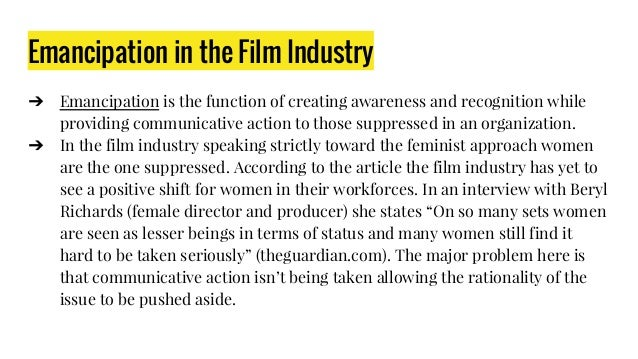 Emancipation in the Film Industry ➔ Emancipation is the function of creating awareness and recognition while providing com...