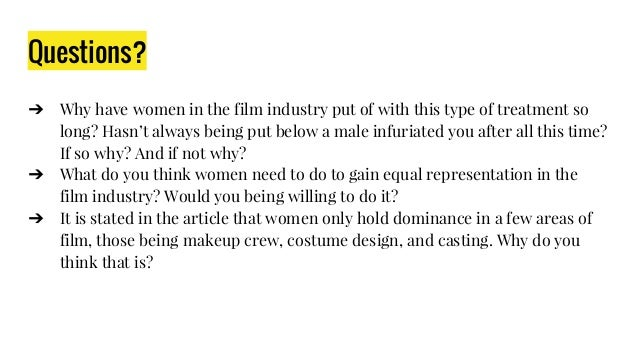 Questions? ➔ Why have women in the film industry put of with this type of treatment so long? Hasn't always being put below...