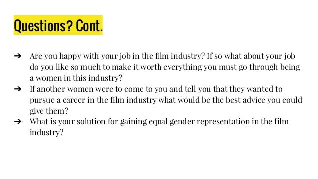 Questions? Cont. ➔ Are you happy with your job in the film industry? If so what about your job do you like so much to make...