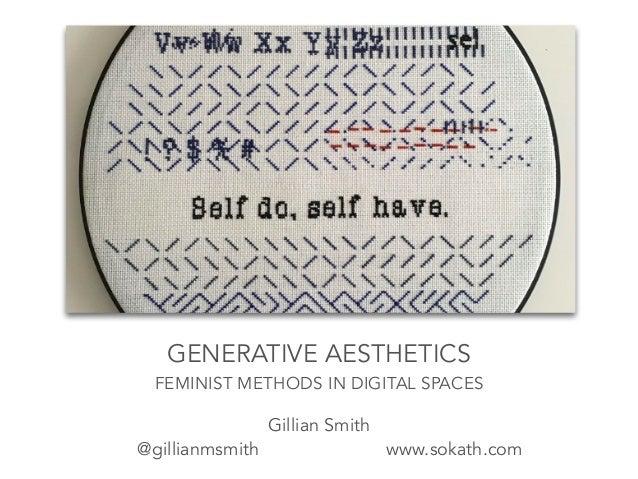 GENERATIVE AESTHETICS FEMINIST METHODS IN DIGITAL SPACES Gillian Smith @gillianmsmith www.sokath.com