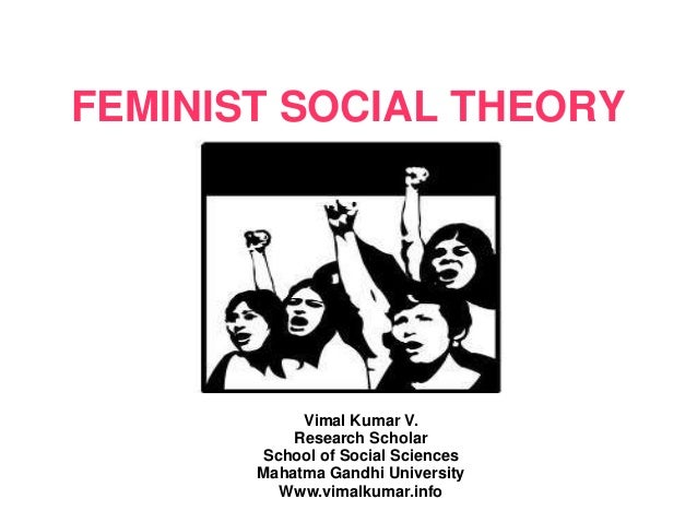 FEMINIST SOCIAL THEORY Vimal Kumar V. Research Scholar School of Social Sciences Mahatma Gandhi University Www.vimalkumar....