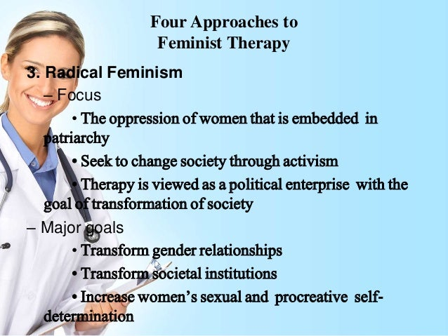 feminist therapy 3 principles of feminist therapy personal is political (problems have sociopolitical roots) personal and social identities are interdependent the counseling relationship is egalitarian.