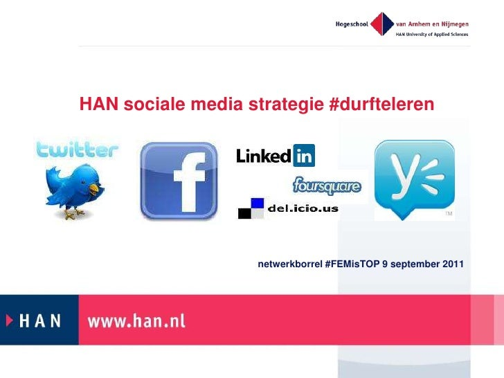 HAN sociale media strategie #durfteleren<br />netwerkborrel #FEMisTOP 9 september 2011<br />