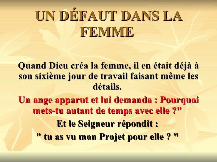 UN DÉFAUT DANS LA FEMME  Quand Dieu créa la femme, il en était déjà à son sixième jour de travail faisant même les détails...