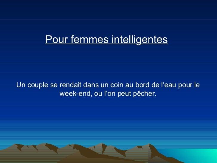 Pour femmes intelligentes   Un couple se rendait dans un coin au bord de l'eau pour le week-end, ou l'on peut pêcher.