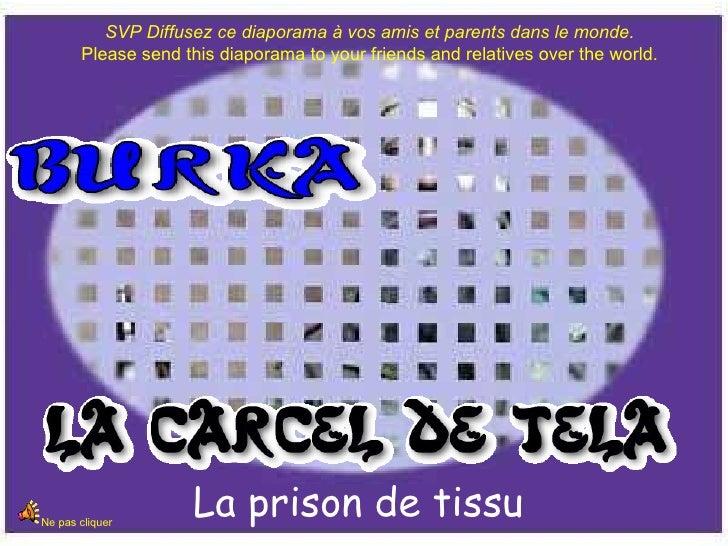 La prison de tissu Ne pas cliquer SVP Diffusez ce diaporama à vos amis et parents dans le monde. Please send this diaporam...