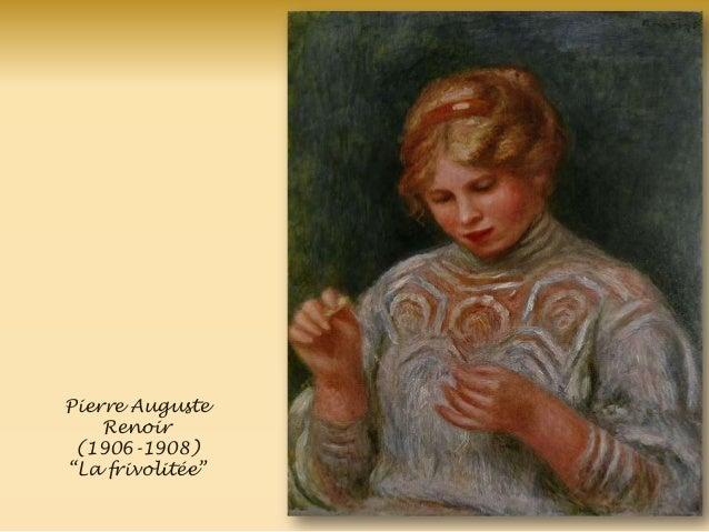 Pierre Auguste Renoir (1906-1908) ―La frivolitée‖