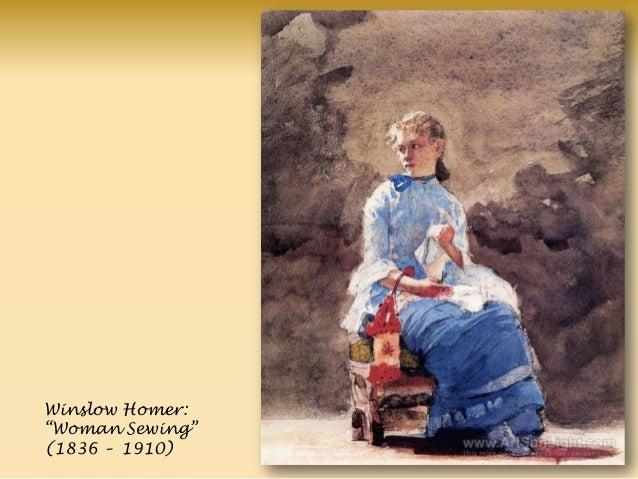 Winslow Homer: ―Woman Sewing‖ (1836 – 1910)
