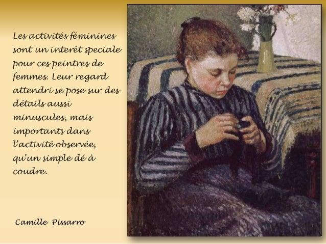 Les activités féminines sont un interêt speciale pour ces peintres de femmes. Leur regard attendri se pose sur des détails...