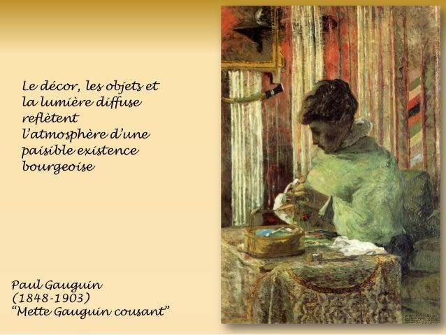 Paul Gauguin (1848-1903) ―Mette Gauguin cousant‖ Le décor, les objets et la lumière diffuse reflètent l'atmosphère d'une p...