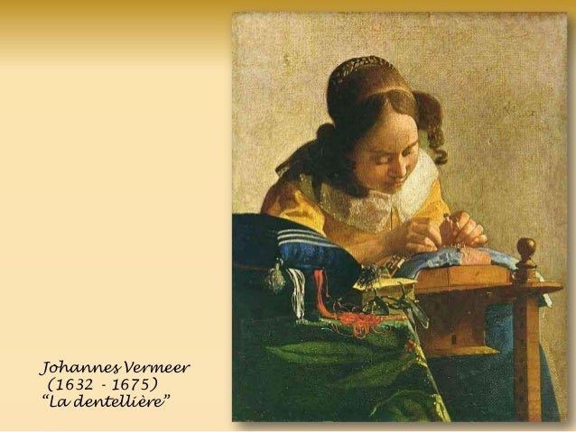 Johannes Vermeer (1632 - 1675) ―La dentellière‖