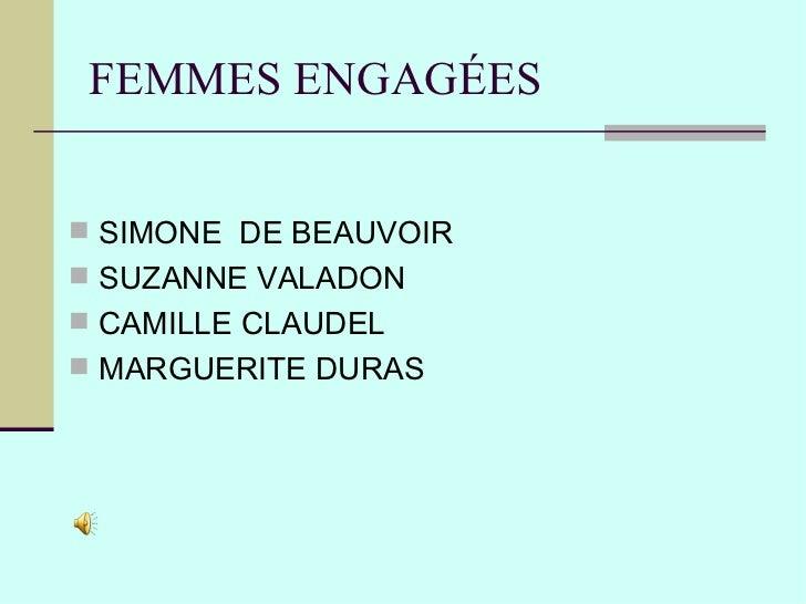 FEMMES ENGAGÉES <ul><li>SIMONE  DE BEAUVOIR </li></ul><ul><li>SUZANNE VALADON </li></ul><ul><li>CAMILLE CLAUDEL </li></ul>...