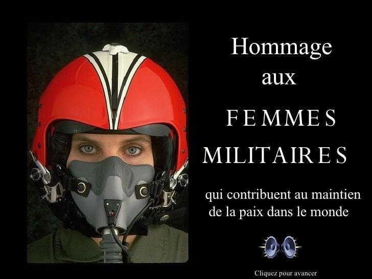 FEMMES MILITAIRES Hommage aux qui contribuent au maintien  de la paix dans le monde Cliquez pour avancer