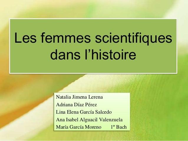Les femmes scientifiques dans l'histoire Natalia Jimena Lerena Adriana Díaz Pérez Lina Elena García Salcedo Ana Isabel Alg...