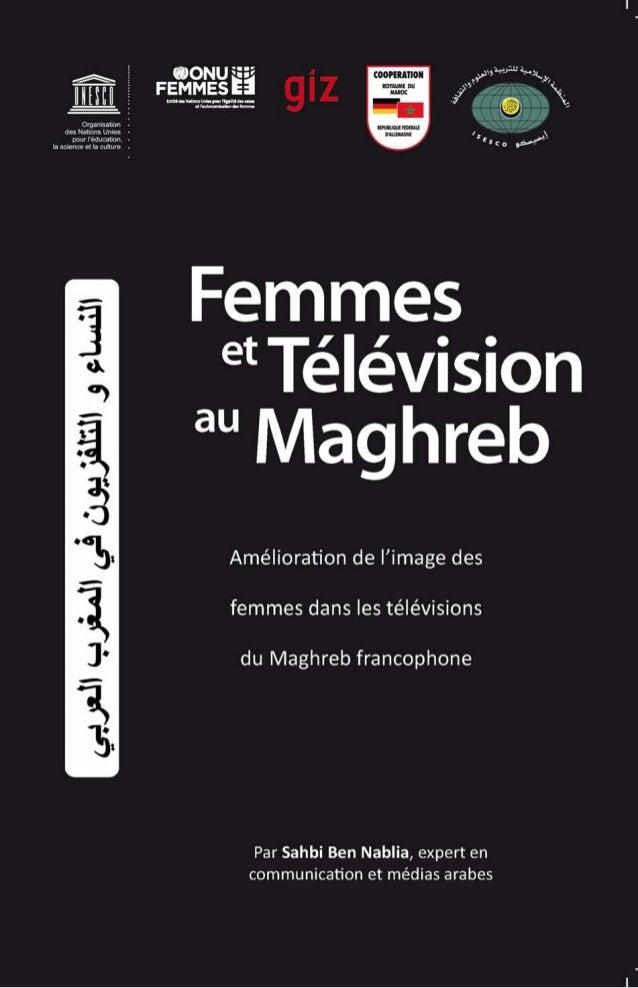 Femmes et Télévision au Maghreb Améliora on de l'image des femmes dans les télévisions du Maghreb francophone  Par Sahbi B...