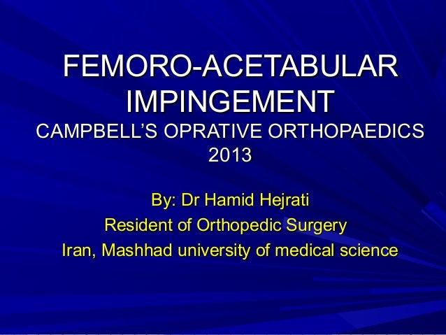 FEMORO-ACETABULARFEMORO-ACETABULAR IMPINGEMENTIMPINGEMENT CAMPBELL'S OPRATIVE ORTHOPAEDICSCAMPBELL'S OPRATIVE ORTHOPAEDICS...