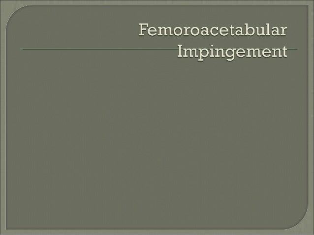 •Femoroacetabular Impingement (FAI)      •Acetabular rim syndrome      •Cervicoacetabular impingement•Young patients with ...