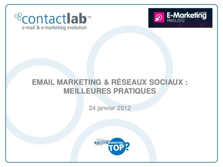 EMAIL MARKETING & RÉSEAUX SOCIAUX :       MEILLEURES PRATIQUES            24 janvier 2012