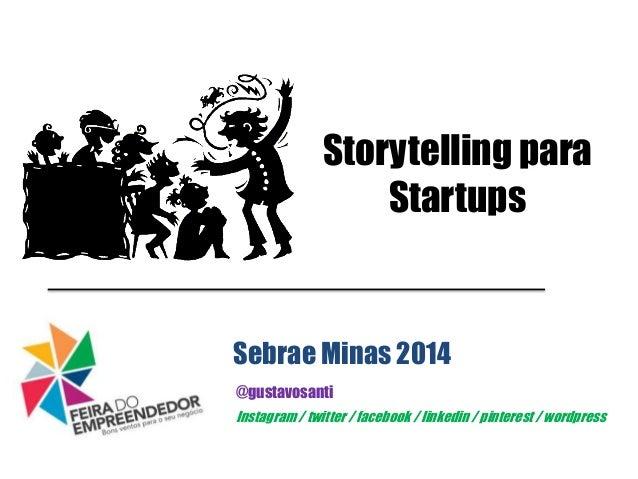 Storytelling para Startups @gustavosanti Sebrae Minas 2014 Instagram / twitter / facebook / linkedin / pinterest / wordpre...
