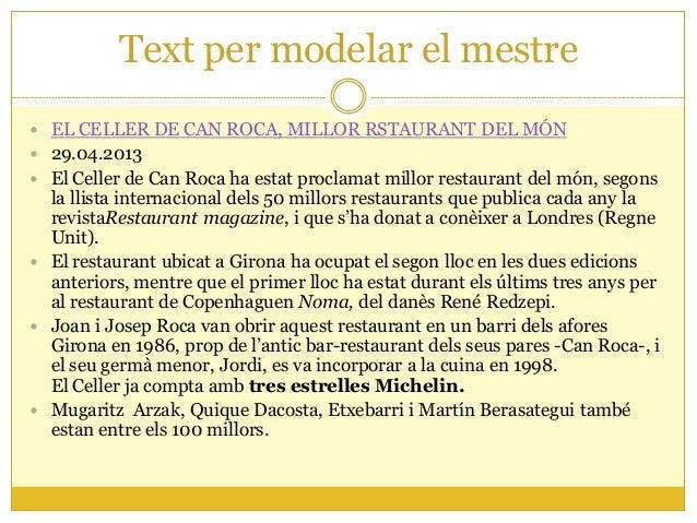 Text per modelar el mestre EL CELLER DE CAN ROCA, MILLOR RSTAURANT DEL MÓN 29.04.2013 El Celler de Can Roca ha estat pr...