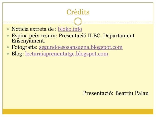 Crèdits Notícia extreta de : bloko.info Espina peix resum: Presentació ILEC. DepartamentEnsenyament. Fotografia: segund...