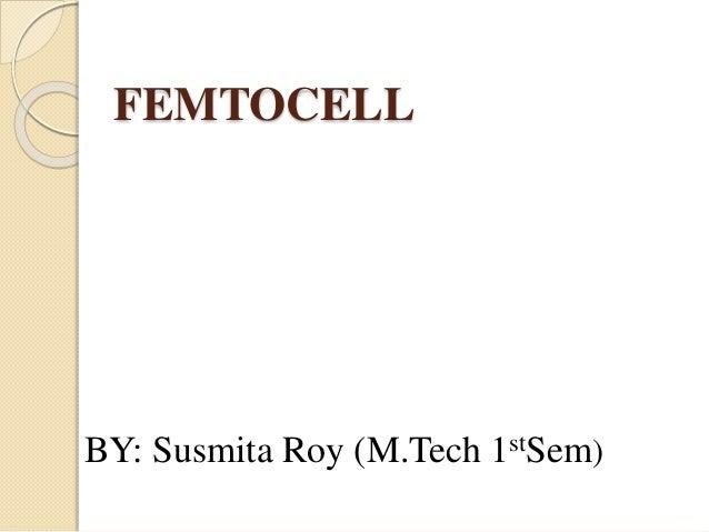 FEMTOCELL  BY: Susmita Roy (M.Tech 1stSem)
