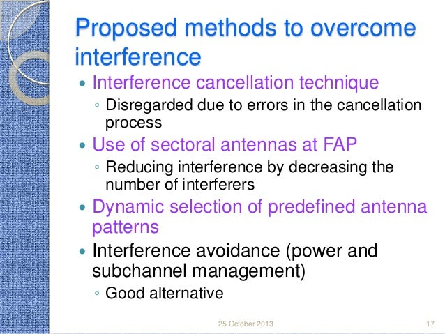 Proposed methods to overcome interference   Interference cancellation technique ◦ Disregarded due to errors in the cancel...