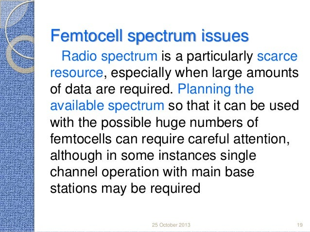 Femtocell spectrum issues Radio spectrum is a particularly scarce resource, especially when large amounts of data are requ...