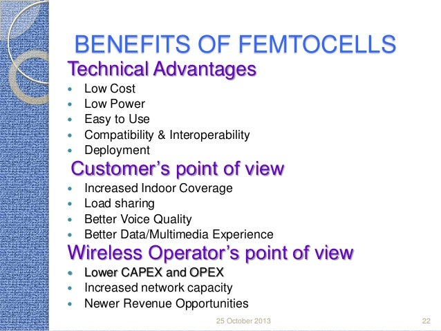 BENEFITS OF FEMTOCELLS Technical Advantages       Low Cost Low Power Easy to Use Compatibility & Interoperability Dep...