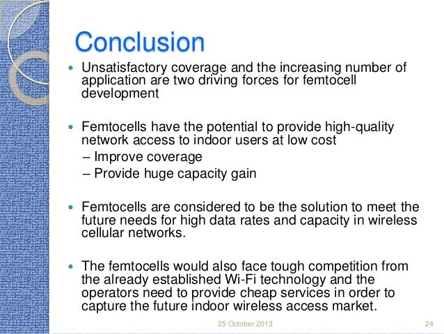 Conclusion   Unsatisfactory coverage and the increasing number of application are two driving forces for femtocell develo...
