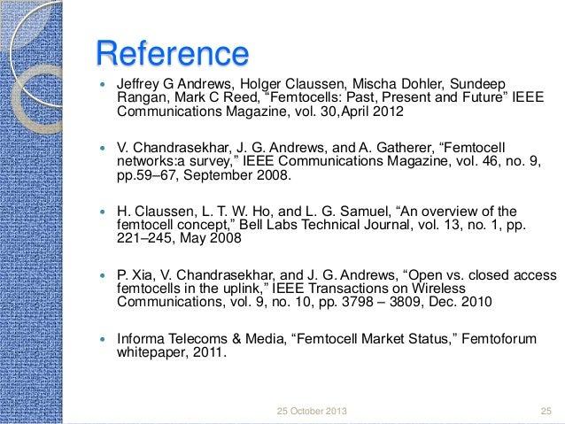 "Reference   Jeffrey G Andrews, Holger Claussen, Mischa Dohler, Sundeep Rangan, Mark C Reed, ""Femtocells: Past, Present an..."