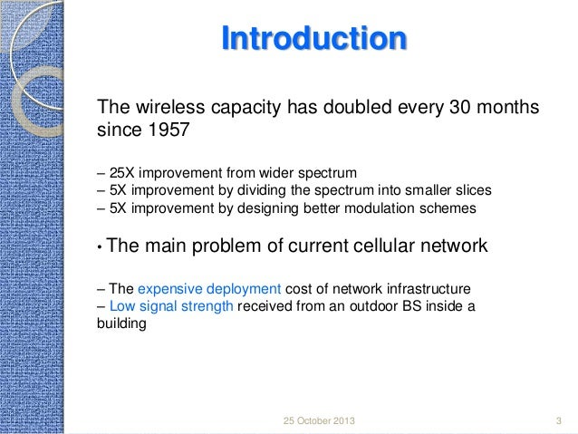 Introduction The wireless capacity has doubled every 30 months since 1957 – 25X improvement from wider spectrum – 5X impro...