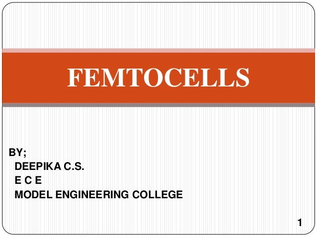 BY; DEEPIKA C.S. E C E MODEL ENGINEERING COLLEGE 1 FEMTOCELLS